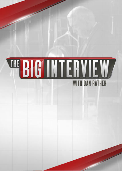 The Big Interview with Dan Rather on Netflix UK