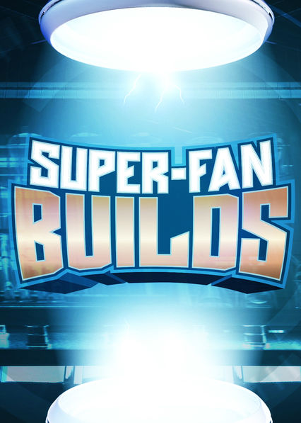 Super Fan Builds on Netflix UK