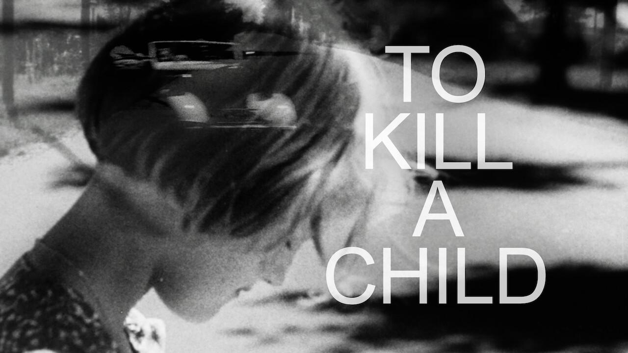 To Kill a Child on Netflix UK